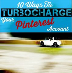 10 Ways To Turbocharge Your Pinterest Account