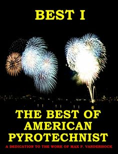 The Best of American Pyrotechnist: A Dedication to the work of Max P. Vanderhock