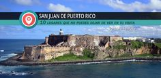 Visitando San Juan: 10 lugares que no puedes dejar de ver en tu visita