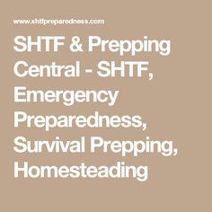 SHTF & Prepping Central - SHTF, Emergency Preparedness, Survival Prepping, Homesteading