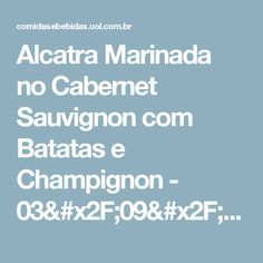 Alcatra Marinada no Cabernet Sauvignon com Batatas e Champignon - 03/09/2011 - UOL Estilo de vida