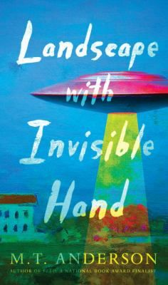 Landscape with Invisible Hand by M.T. Anderson (Grades 9 & up). An artistic youth stages creative romantic scenes as entertainment for the Earth's alien overlords to support his unemployed family, a situation that is compromised by an estrangement from his girlfriend.