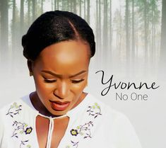 No One By Yvonne Onabolu. Born in the Ancient city of Zaria and raised in Calabar, Yvonne Onabolu is a Nigerian Lawyer, Singer and Gospel song writer. Growing up she spent time in cities around the world and has been inspired by a variety of musical genres ranging from classical to soft rock.