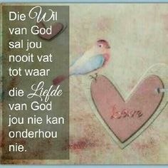Afrikaanse Inspirerende Gedagtes & Wyshede: Liefde as tema Christian Messages, Christian Art, Christian Quotes, Wisdom Quotes, Bible Quotes, Bible Verses, Scriptures, I Love You God, Afrikaanse Quotes