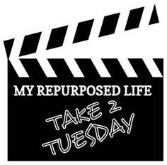 My Repurposed Life Take 2 Tuesday