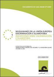 Musulmanes en la Unión Europea : discriminación e islamofobia ; Percepciones sobre discriminación e islamofobia : voces de miembros de las comunidades mulsumanas en al UE : extractos de los informes del Observatorio Europeo del Racismo y la Xenofobia (EUMC) diciembre de 2006 / traducción al español y edición, Casa Árabe-IEAM