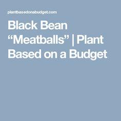 "Black Bean ""Meatballs"" | Plant Based on a Budget"