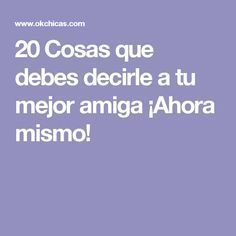 20 Cosas que debes decirle a tu mejor amiga ¡Ahora mismo! Best Friend Gifts, Gifts For Friends, Best Friends, Love Phrases, Motivational Phrases, Girl Tips, Bff Pictures, Diy Birthday, Birthday Gifts