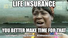 Funny Life Insurance Memes form Local Life Agents