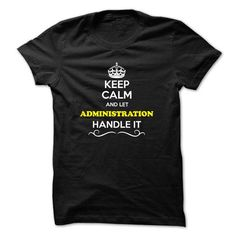 Keep Calm and Let ADMINISTRATION Handle it - #gift for girlfriend #bridal gift. SECURE CHECKOUT => https://www.sunfrog.com/LifeStyle/Keep-Calm-and-Let-ADMINISTRATION-Handle-it.html?68278