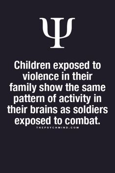 children exposed to violence in their family show the same pattern of activity in their brains as soldiers exposed to combat.