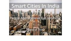 Why People Apprehensive but Think Smart City in India is a Good Idea?
