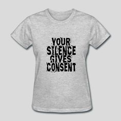 FREE SHIPPING! Your Silence Gives Consent t-shirt for $19.44! Ends soon.