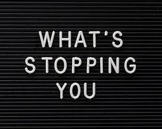 What's Stopping you / Qu'est-ce qui t'arrête