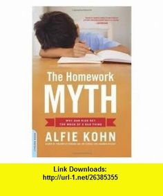 The Homework Myth Publisher Da Capo Press Alfie Kohn ,   ,  , ASIN: B004U0CXEW , tutorials , pdf , ebook , torrent , downloads , rapidshare , filesonic , hotfile , megaupload , fileserve