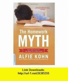 The Homework Myth Publisher Da Capo Press Alfie Kohn ,   ,  , ASIN: B004U0CXEW , tutorials , pdf , ebook , torrent , downloads , rapidshare , filesonic , hotfile , megaupload , fileserve