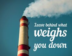 Leave behind what weighs you down. thedailyquotes.com