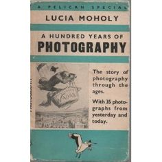 A Hundred Years of Photography by Lucia Moholy