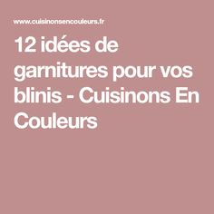 12 idées de garnitures pour vos blinis - Cuisinons En Couleurs