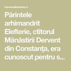 Părintele arhimandrit Elefterie, ctitorul Mănăstirii Dervent din Constanţa, era cunoscut pentru sfaturile pentru remediile naturiste pe care le recomandă enoriaşilor. Health Fitness, Fitness, Health And Fitness, Excercise