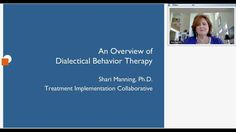 Overview of Dialectical Behavior Therapy - 1 hour with Dr. Shari Manning...