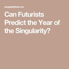 Can Futurists Predict the Year of the Singularity?
