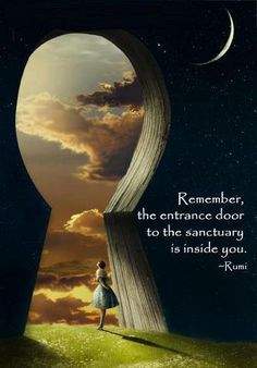 Remember the entrance door to the sanctuary is inside you.Rumi Find it in the stillness Rumi Quotes, Spiritual Quotes, Positive Quotes, Life Quotes, Inspirational Quotes, Spiritual Awakening, Motivational, Dr Freud, Inspiring Words