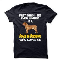 I See My Dogue de Bordeaux Every Morning - #green shirt #country sweatshirt. I WANT THIS => https://www.sunfrog.com/Pets/I-See-My-Dogue-de-Bordeaux-Every-Morning.html?68278