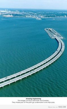 This bridge connects Denmark and Sweden. They made part of it go underwater to let ships pass. Awesome!