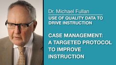Wistia video thumbnail - Dr. Michael Fullan - Case Management: A Targeted Protocol to Improve Instruction