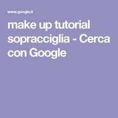 make up tutorial sopracciglia - Cerca con Google