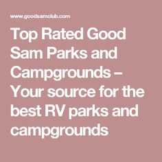 Top Rated Good Sam Parks and Campgrounds – Your source for the best RV parks and campgrounds