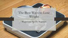The Best Ways to Lose Weight - Weight Loss Tips For Beginners #weightloss #loseweightfast #loseweightfastandeasy #fatloss #loseweight