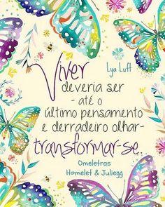 Viver deveria ser, até o último pensamento e derradeiro olhar, transformar-se.