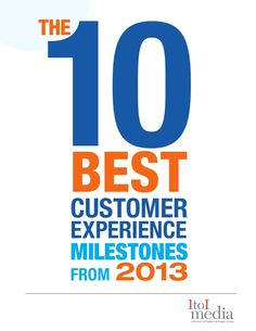 Ebook: The 10 Best Customer Experience Milestones from 2013 by 1to1 Media via slideshare
