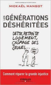 Les générations déshéritées , Dette, retraite, logement, chômage des jeunes… comment réparer la grande injustice