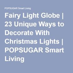 Fairy Light Globe | 23 Unique Ways to Decorate With Christmas Lights | POPSUGAR Smart Living