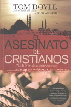 El asesinato de cristianos / Killing Christians: Vive la fe donde es peligroso creer / Living the Faith where It'...