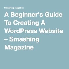 A Beginner's Guide To Creating A WordPress Website – Smashing Magazine