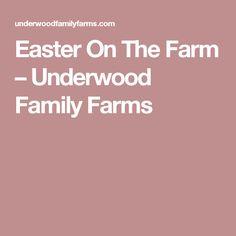 Easter On The Farm – Underwood Family Farms