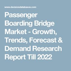 Passenger Boarding Bridge Market - Growth, Trends, Forecast & Demand Research Report Till 2022