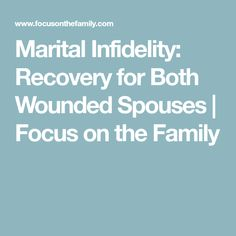 Marital Infidelity: Recovery for Both Wounded Spouses   Focus on the Family