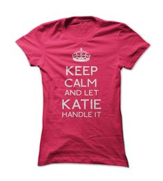 keep calm and let Katie handle it t-shirt get it here, just $19