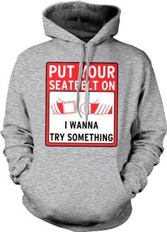 Put Your Seatbelt On I Wanna Try Something Mens Sweatshirt Funky Trendy Funny Sayings Pullover Hoodie X-Large Lt-Gray