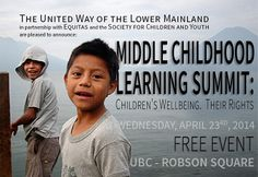 The United Way of the Lower Mainland in partnership with Equitas and the Society for Children and Youth present the Middle Childhood Learning Summit: Children's Wellbeing. Their Rights. on April 23 at UBC Robson Square.