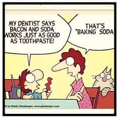 Bacon and soda works just as well as toothpaste? Oh you mean Baking Soda?! #dentalhumor #bakingsoda