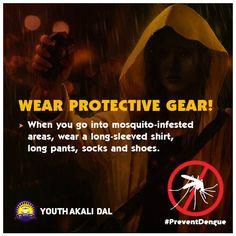Wear clothing and gear for additional protection. Cover exposed skin with long sleeves and pants. Stay in a screened or air-conditioned rooms. ‪#‎Dengue‬ ‪#‎fever‬ ‪#‎Mosquitoes‬ ‪#‎rains‬ ‪#‎BeProtected‬ ‪#‎cleanliness‬‪#‎StaySafe‬ ‪#‎PreventDengue‬ ‪#‎YAD‬