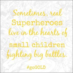 Please Remember to Go Gold for Childhood Cancer Awareness this Month! #GoGold - Proud of my brave Superhero survivor...Just this mom's take on things...