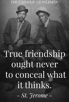 Lord, please give me the grace to choose my friends wisely, and to be a good and holy friend to them.