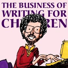 The Business of Writing for Children: An Award-Winning Author's Tips on Writing Children's Books and Publishing Them, or How to Write, Publish, and Promote a Book for Kids [Paperback]